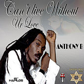 Cant Live Without Ur Love - Single by Anthony B