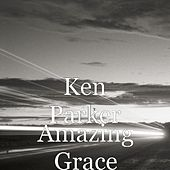 Play & Download Amazing Grace by Ken Parker | Napster