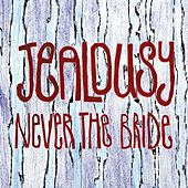 Jealousy by Never The Bride