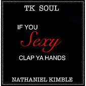 If You Sexy Clap Your Hands by Tk Soul