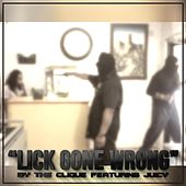 Play & Download Lick Gone Wrong (feat. Juicy) by The Clique | Napster