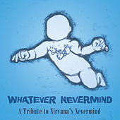 Whatever Nevermind: A Tribute to Nirvana's Nevermind von Various Artists