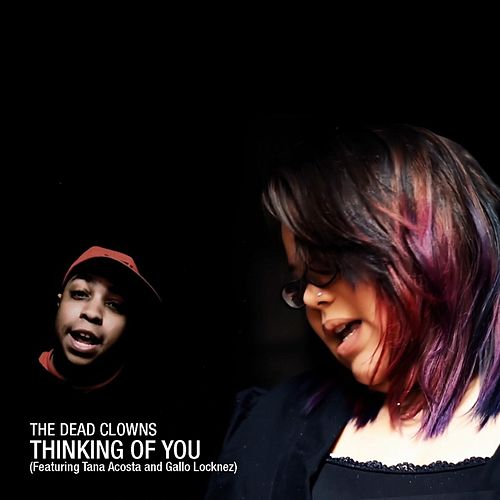 Play & Download Thinking of You (feat. Tana Acosta & Gallo Locknez) by The Dead Clowns | Napster