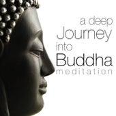 A Deep Journey Into Buddha Meditation: Music Secrets for Spa Weekends, Chakra Balancing Body and Mind by Meditation Music Guru