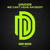 Play & Download We Can't Hear Anybody out There by Chuckie | Napster