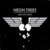 Play & Download Songs I Can't Listen To by Neon Trees | Napster