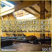 Deconstruct to Construct, Vol. 6 - Selection of Asthetic Tech-House Tunes by Various Artists
