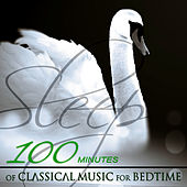 100 Minutes of Classial Music for Bedtime – The Best Famous Composers Before Sleep, Easy Listening, Bedtime Songs to Help You Relax, Rest, Destress & Free Mind by Various Artists