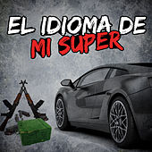 Play & Download El Idioma de Mi Super: El Mayito Gordo, El Bazukazo, El Quinto Elemento, Chapo Guzman by Various Artists | Napster