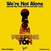 Play & Download We're Not Alone (Itunes Exclusive) by Peeping Tom | Napster
