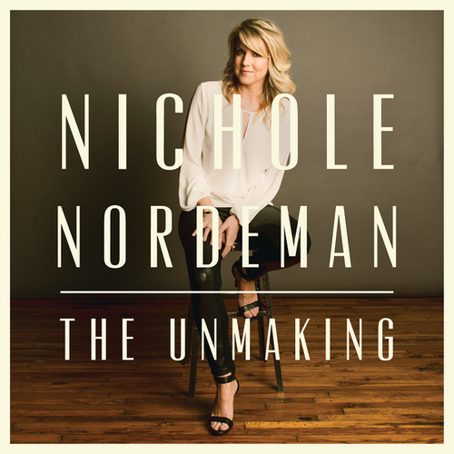 Play & Download The Unmaking by Nichole Nordeman | Napster