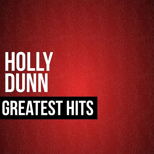 Holly Dunn Greatest Hits by Holly Dunn