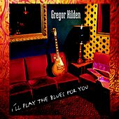 I'll Play the Blues for You by Gregor Hilden