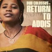 Return to Addis by Dub Colossus