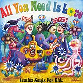 Play & Download All You Need Is Love: Beatles Songs For Kids by Various Artists | Napster