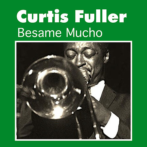 Play & Download Besame Mucho by Curtis Fuller | Napster