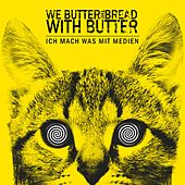 Play & Download Ich mach was mit Medien by We Butter The Bread With Butter | Napster