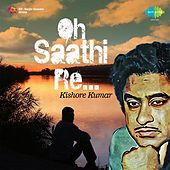 Play & Download Oh Saathi Re - Kishore Kumar by Kishore Kumar | Napster