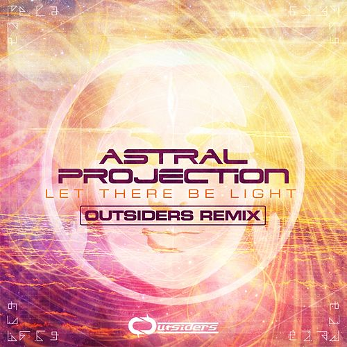 Play & Download Let There Be Light (Outsiders Remix) by Astral Projection | Napster