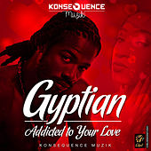Play & Download Addicted To Your Love - Single by Gyptian | Napster
