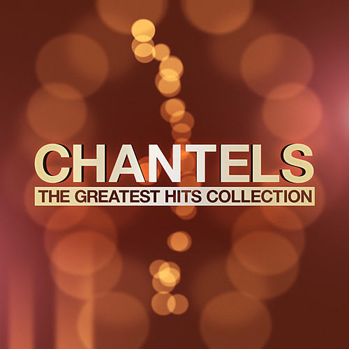 The Greatest Hits Collection by The Chantels