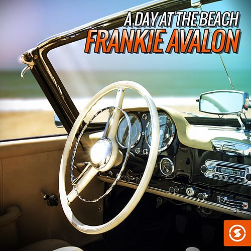 Play & Download A Day at the Beach: Frankie Avalon by Frankie Avalon | Napster