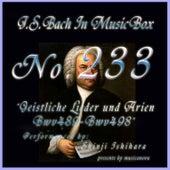 Bach in Musical Box 233 / Geistliche Lieder und Arien, BWV 489 - BWV 498 by Shinji Ishihara