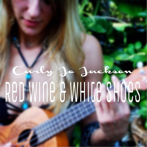 Play & Download Red Wine & White Shoes by Carly Jo Jackson | Napster