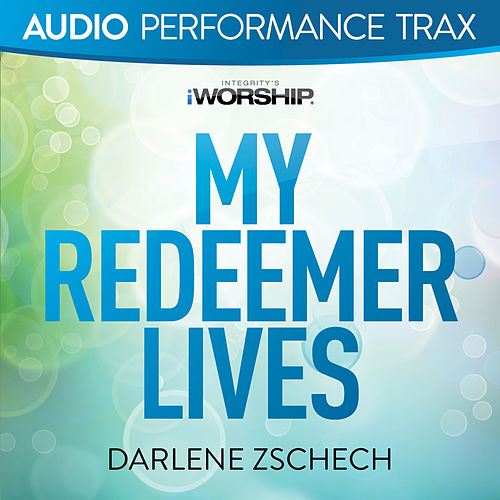 My Redeemer Lives by Darlene Zschech