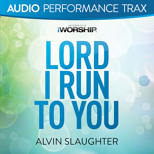 Play & Download Lord I Run to You by Alvin Slaughter | Napster