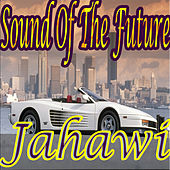 Play & Download Sound of the Future by Jahawi | Napster