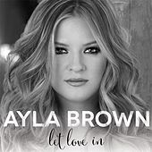 Play & Download Let Love In by Ayla Brown | Napster