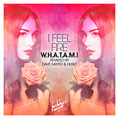 I Feel Fire by What-Am-I