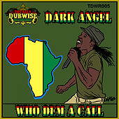 Play & Download Who Dem a Call by Dark Angel | Napster