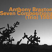 Seven Compositions (Trio) 1989 by Anthony Braxton