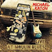Play & Download Live At Moulin Blues by Michael Katon | Napster