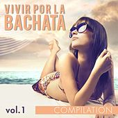 Play & Download Vivir por la Bachata Compilation, Vol. 1 - EP by Various Artists | Napster