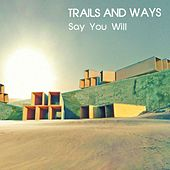 Play & Download Say You Will - Single by Trails and Ways | Napster