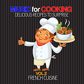 MUSIC FOR COOKING DELICIOUS RECIPES TO SURPRISE Vol. 2 (French Cuisine) by Various Artists