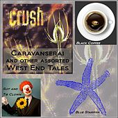 Caravanserai and Other Assorted West End Tales by Crush