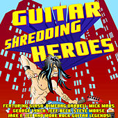Guitar Shredding Heroes Featuring Slash, Dimebag Darrell, Mick Mars, George Lynch, Jeff Beck, Steve Morse, Jake E. Lee and More Rock Guitar Legends! by Various Artists