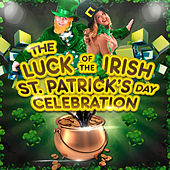 Play & Download The Luck of the Irish - St. Patrick's Day Celebration by Various Artists | Napster