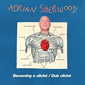 Play & Download Becoming A Cliche/ Dub Cliché by Adrian Sherwood | Napster