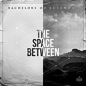 The Space Between by Bachelors Of Science