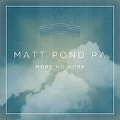 Play & Download More No More by Matt Pond PA | Napster