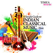 A Simple Guide to Indian Classical Music - Flute by Various Artists