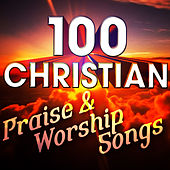 Play & Download 100 Christian Praise & Worship Songs by Various Artists | Napster