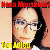 Play & Download Ton Adieu by Nana Mouskouri | Napster
