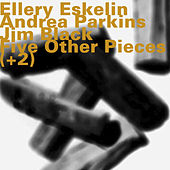 Five Other Pieces (+2) by Ellery Eskelin
