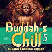 Play & Download Buddah's Chill, Vol. 5 (Buddha Asian Bar Lounge) by Various Artists | Napster